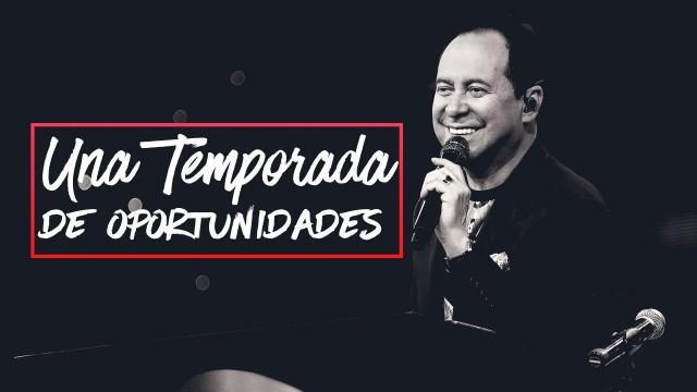 Una temporada de oportunidades- Pastor Ricardo Rodríguez