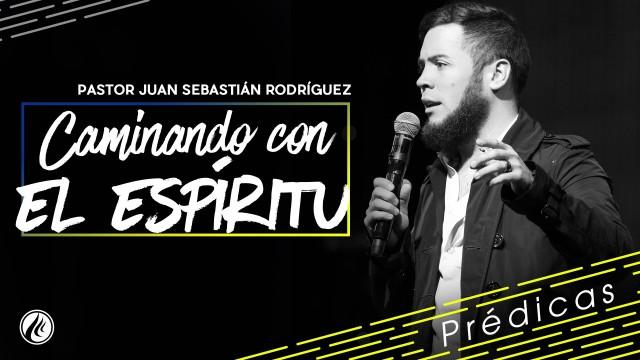 Caminando con el Espíritu – Pastor Juan Sebastián Rodríguez