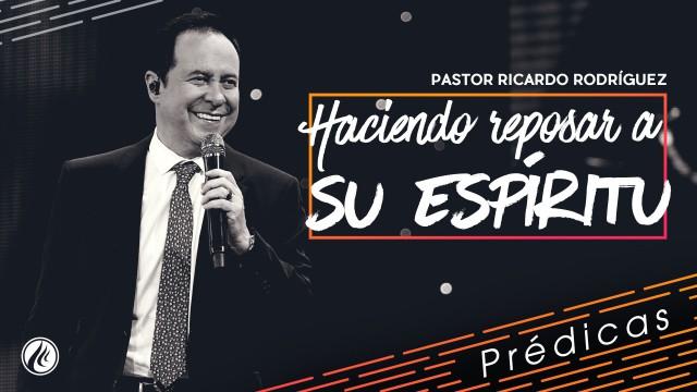 Haciendo reposar a Su Espíritu- Pastor Ricardo Rodríguez