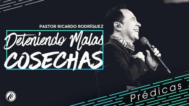 Deteniendo malas cosechas- Pastor Ricardo Rodríguez