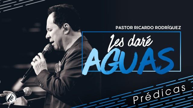 Les daré aguas – Pastor Ricardo Rodríguez