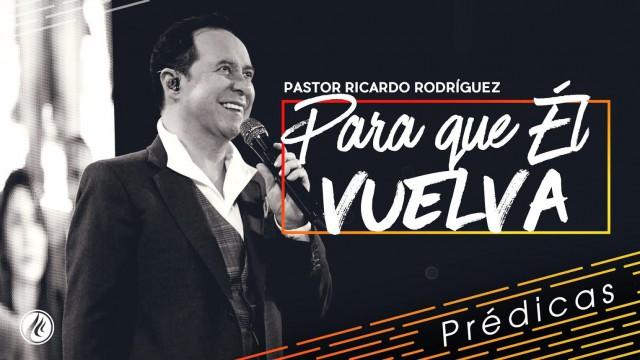 Para que Él vuelva – Pastor Ricardo Rodríguez