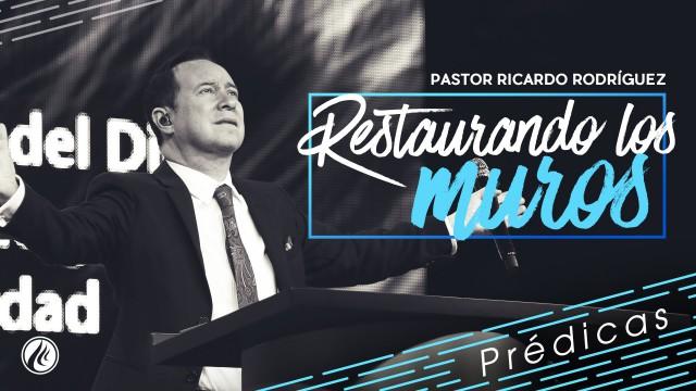 Restaurando los muros- Pastor Ricardo Rodríguez