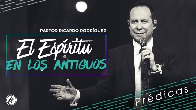 El Espíritu en los antiguos- Pastor Ricardo Rodríguez