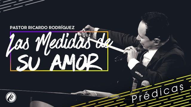 Las medidas de Su amor – Pastor Ricardo Rodríguez