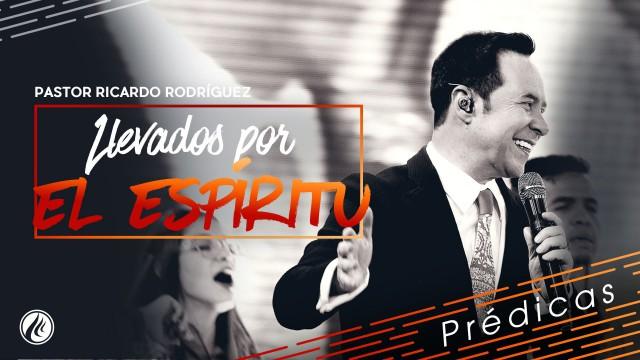 Llevados por el Espíritu – Pastor Ricardo Rodríguez