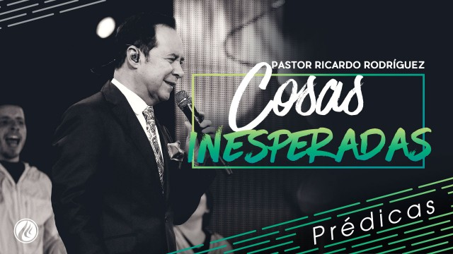 Cosas inesperadas – Pastor Ricardo Rodríguez