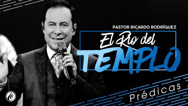 El Río del templo – Pastor Ricardo Rodríguez