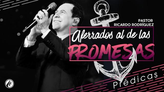Aferrados al de las promesas – Pastor Ricardo Rodríguez