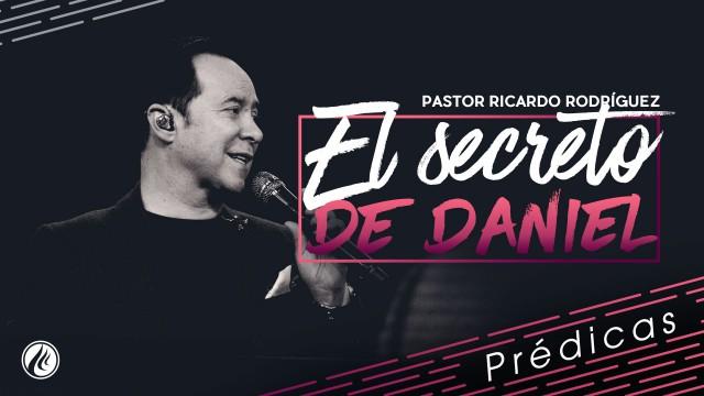 El secreto de Daniel – Pastor Ricardo Rodríguez