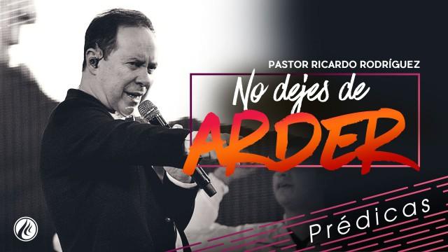 No dejes de arder – Pastor Ricardo Rodríguez