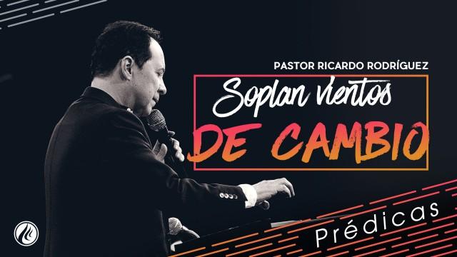 Soplan vientos de cambio – Pastor Ricardo Rodríguez