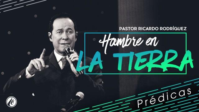 Hambre en la tierra – Pastor Ricardo Rodríguez