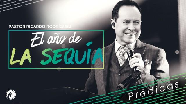 El año de la sequía – Pastor Ricardo Rodríguez