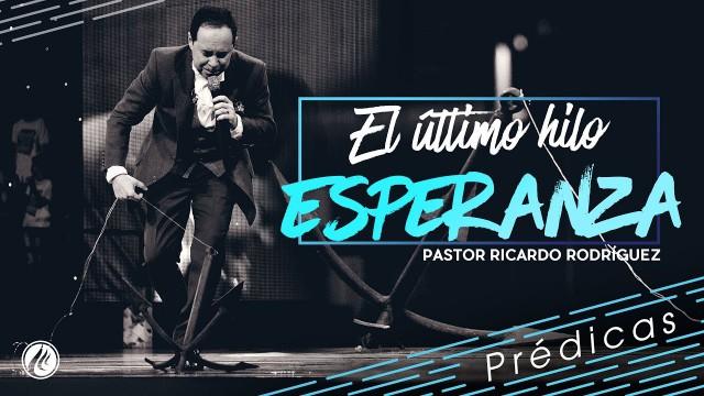 El último hilo, esperanza – Pastor Ricardo Rodríguez