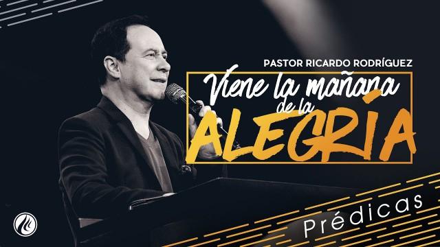 Viene la mañana de la alegría – Pastor Ricardo Rodríguez