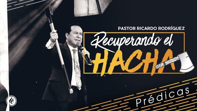 Recuperando el hacha – Pastor Ricardo Rodriguez