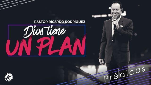 Dios tiene un plan – Pastor Ricardo Rodríguez