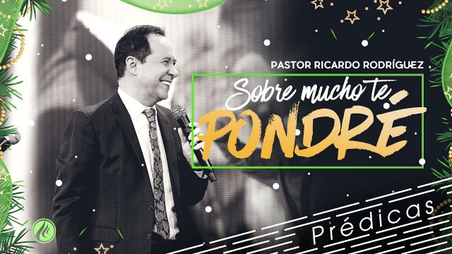 Sobre mucho te pondré – Pastor Ricardo Rodríguez