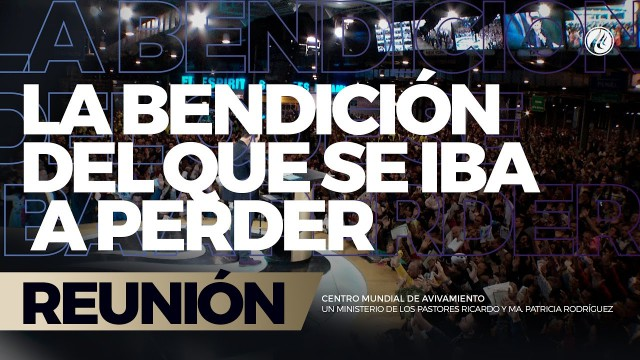 La bendición del que se iba a perder 12 Mar 2017 – CENTRO MUNDIAL DE AVIVAMIENTO