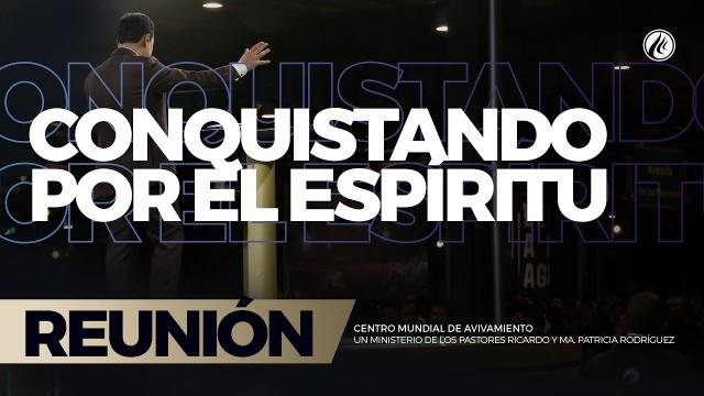 Conquistando por el Espíritu 31 Mar 2017 – CENTRO MUNDIAL DE AVIVAMIENTO