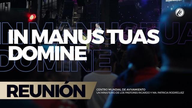 In manus tuas domine 21 Abr 2017 – CENTRO MUNDIAL DE AVIVAMIENTO