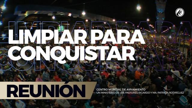 Limpiar para conquistar 09 Jun 2017 – CENTRO MUNDIAL DE AVIVAMIENTO