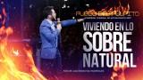 Viviendo en lo sobrenatural – CONGRESO MUNDIAL DE AVIVAMIENTO 2017