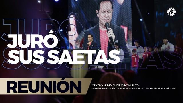 Juró Sus saetas 06 Ago 2017 – CENTRO MUNDIAL DE AVIVAMIENTO