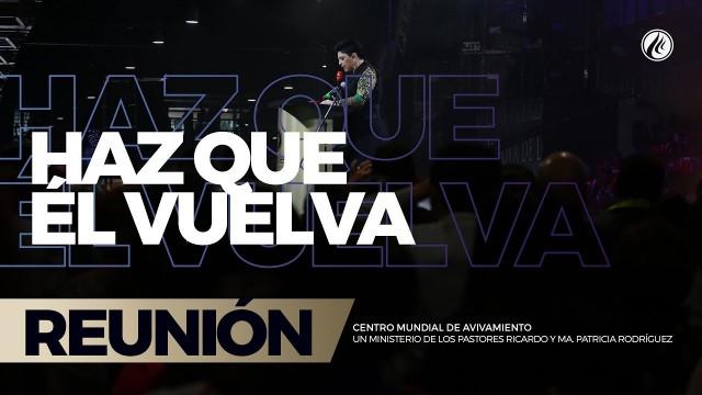 Haz que Él vuelva 03 Sep 2017 – CENTRO MUNDIAL DE AVIVAMIENTO