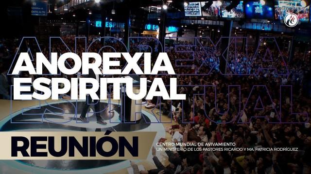 Anorexia espiritual 22 Oct 2017 – CENTRO MUNDIAL DE AVIVAMIENTO