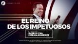 #84 El reino de los impetuosos – Pastor Ricardo Rodríguez