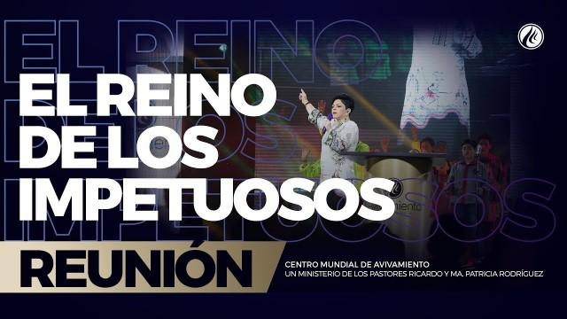 El Reino de los impetuosos 17 Dic 2017 – CENTRO MUNDIAL DE AVIVAMIENTO