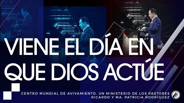 #108 Viene el día en que Dios actúe – Pastor Ricardo Rodríguez