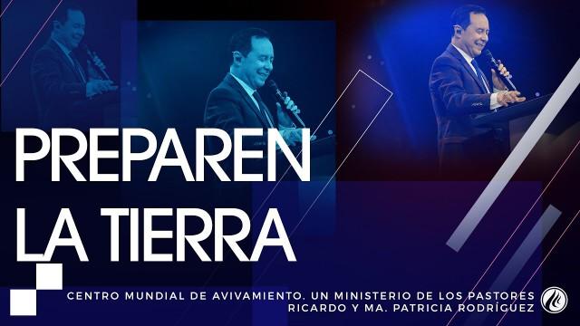 #117 Preparen la tierra – Pastor Ricardo Rodríguez