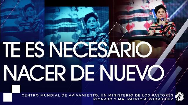 #127 Te es necesario nacer de nuevo – Pastora Ma. Patrícia Rodríguez