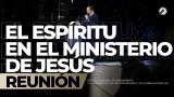 El Espíritu en el ministerio de Jesús Ago 17 2018 – AVIVAMIENTO
