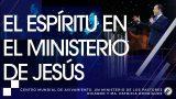 El Espíritu en el ministerio de Jesús – SERIE DEL ESPÍRITU SANTO