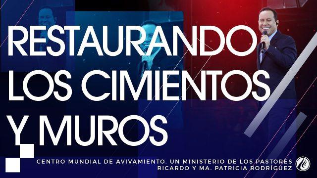 #157 Restaurando los cimientos y los muros – Pastor Ricardo Rodríguez