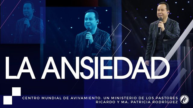 #164 La ansiedad – Pastor Ricardo Rodríguez