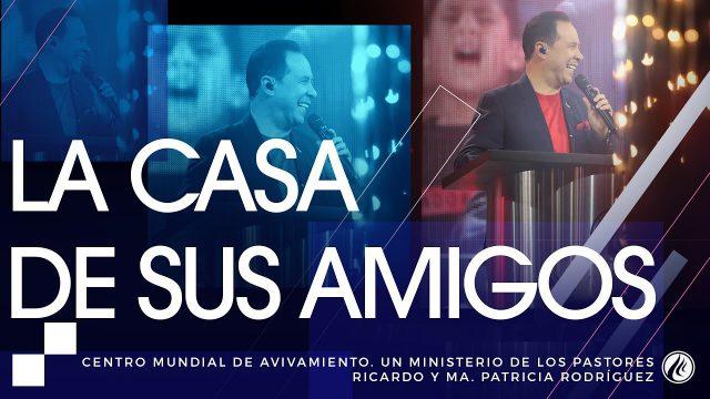 #171 La casa de Sus amigos – Pastor Ricardo Rodríguez