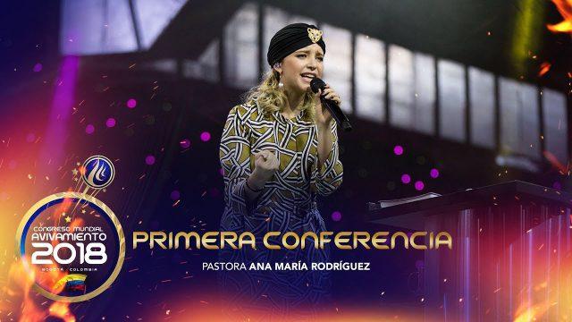 Primera conferencia | Pastora Ana María Rodríguez – Congreso Mundial de Avivamiento 2018