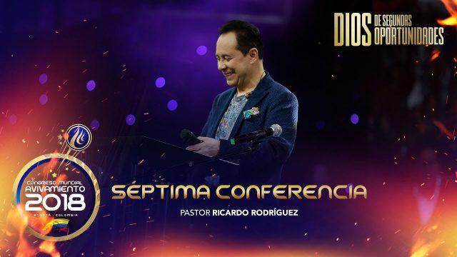Séptima conferencia | Pastor Ricardo Rodríguez – Congreso Mundial de Avivamiento 2018