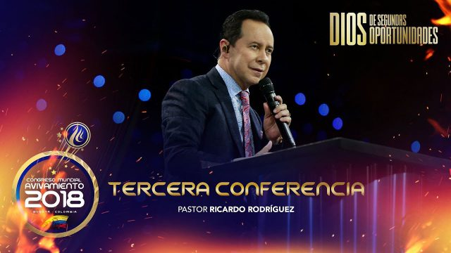 Tercera conferencia | Pastor Ricardo Rodríguez – Congreso Mundial de Avivamiento 2018