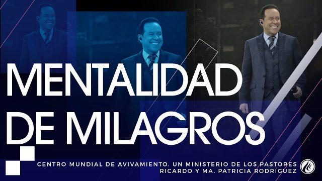 #174 Mentalidad de milagros – Pastor Ricardo Rodríguez