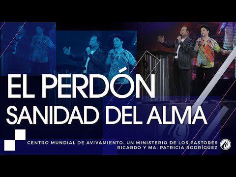 #192 El perdón sanidad del alma – Pastores Ricardo y Ma. Patricia Rodríguez