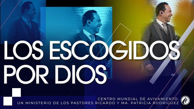 #211 Los escogidos por Dios – Pastor Ricardo Rodríguez