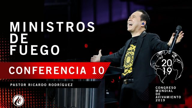 Ministros de fuego | Pastor Ricardo Rodríguez – CONGRESO MUNDIAL DE AVIVAMIENTO 2019