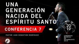 Una generación nacida del Espíritu Santo   Pastor Juan Sebastián Rodríguez – CMA 2019