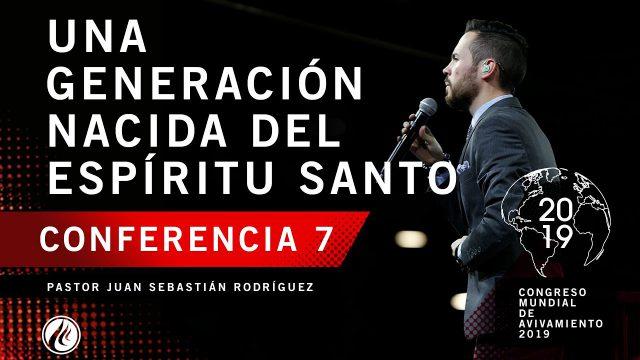 Una generación nacida del Espíritu Santo | Pastor Juan Sebastián Rodríguez – CMA 2019